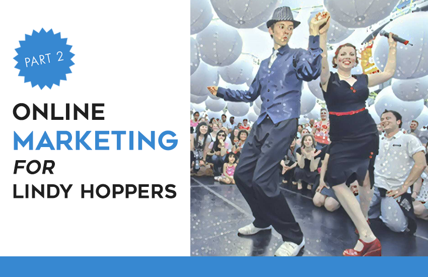 Online Marketing for Lindy Hoppers – Part 2